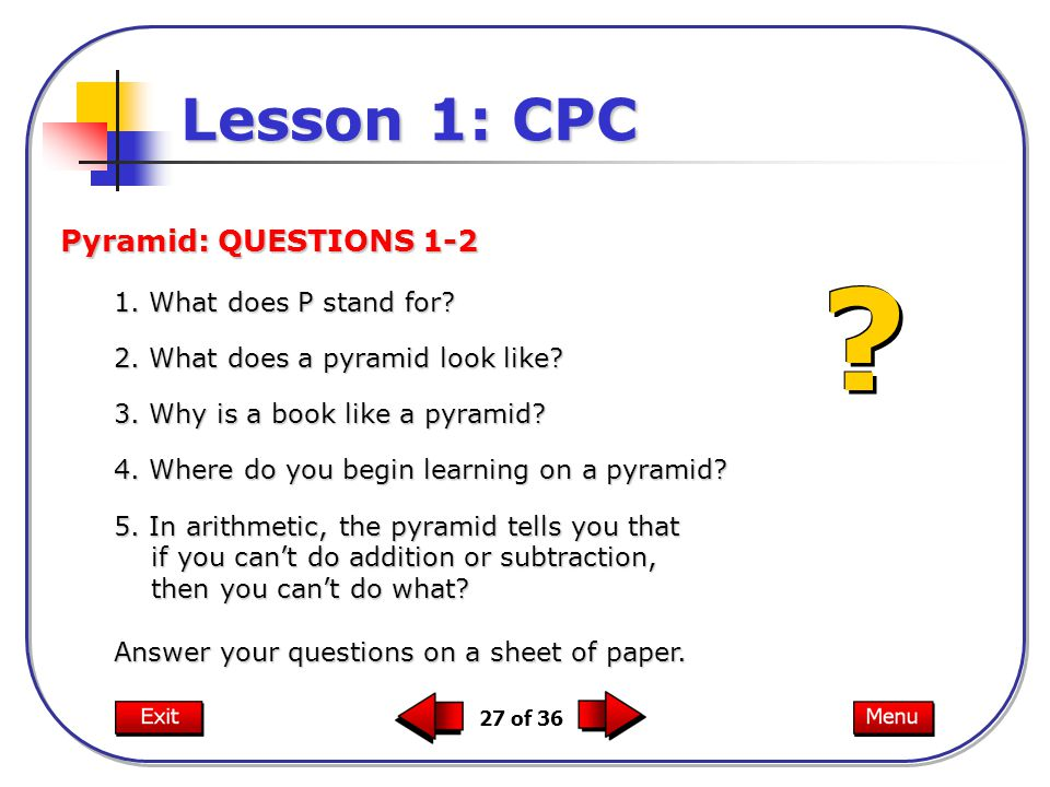 27 of 36 Lesson 1: CPC Pyramid: QUESTIONS 1-2 1. What does P stand for.