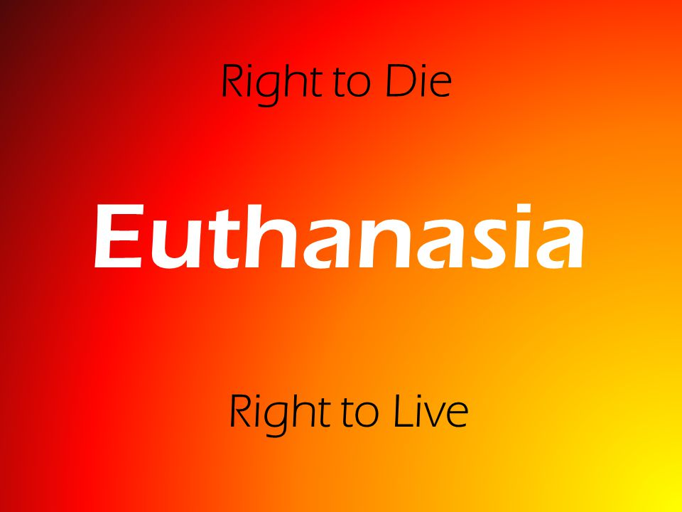 Euthanasia Right to Die Right to Live