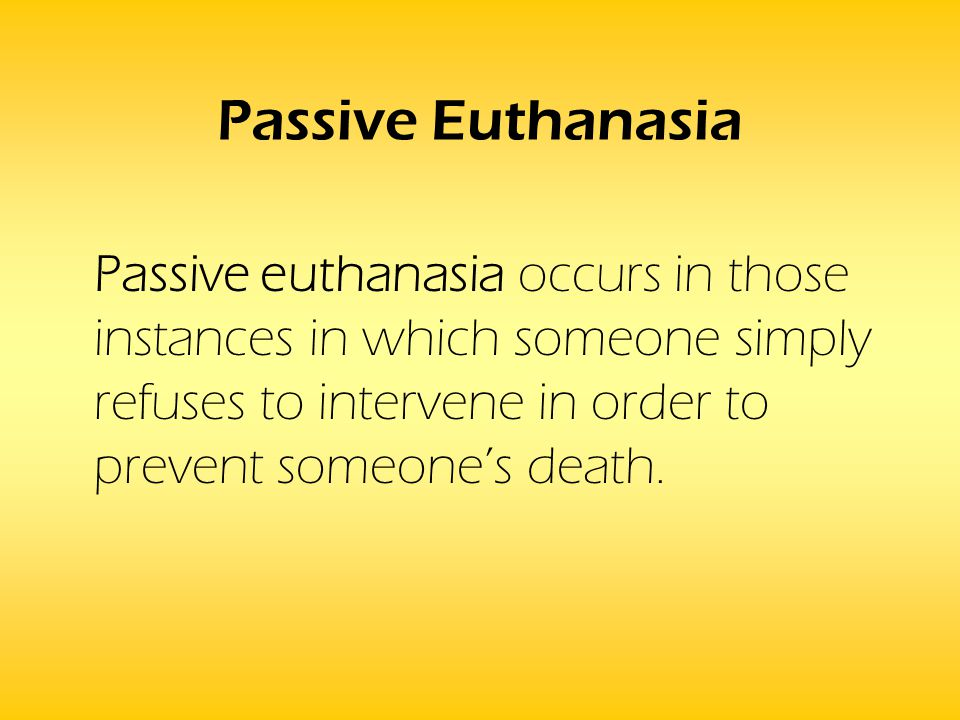 Passive Euthanasia Passive euthanasia occurs in those instances in which someone simply refuses to intervene in order to prevent someone's death.