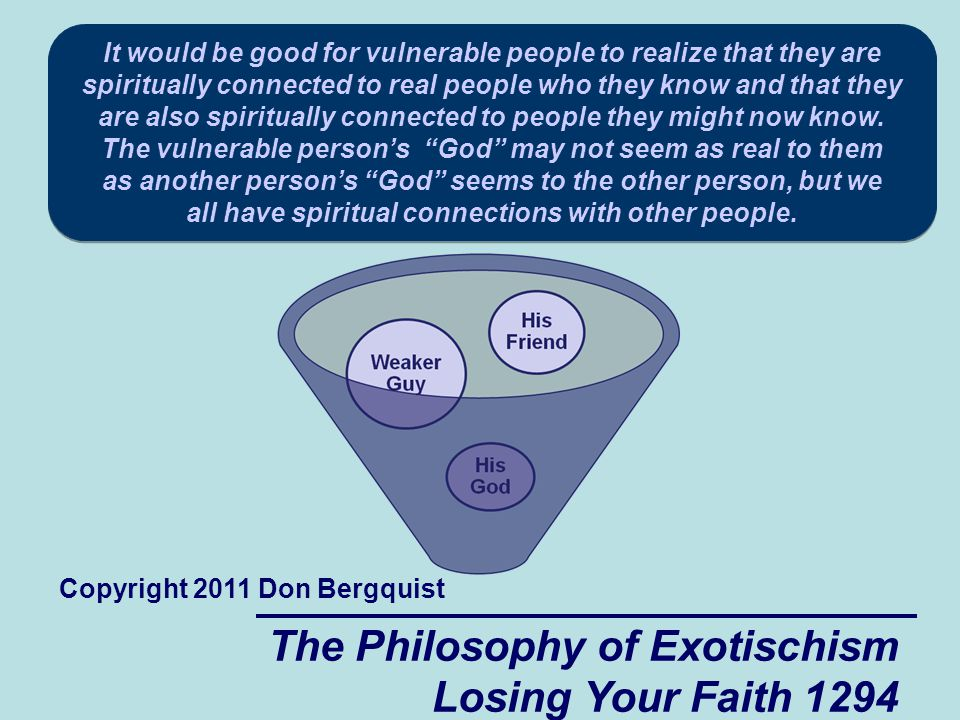 The Philosophy of Exotischism Losing Your Faith 1294 It would be good for vulnerable people to realize that they are spiritually connected to real people who they know and that they are also spiritually connected to people they might now know.