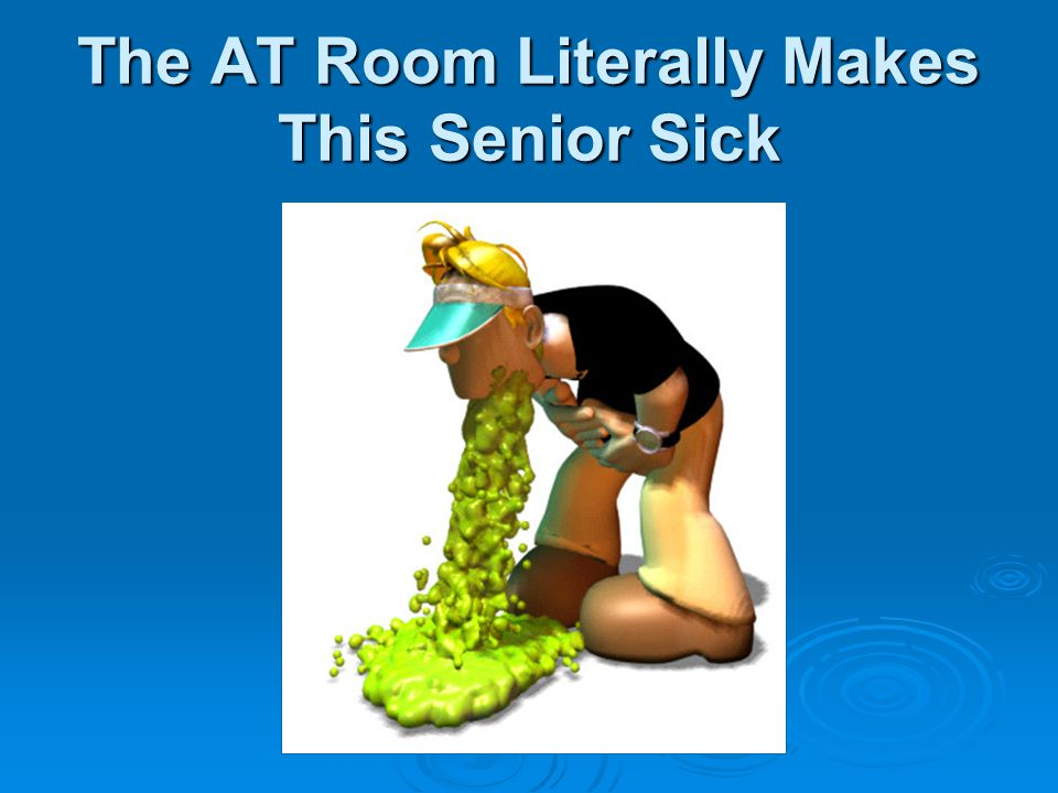 The AT Room Literally Makes This Senior Sick