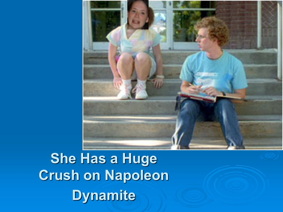 She Has a Huge Crush on Napoleon Dynamite
