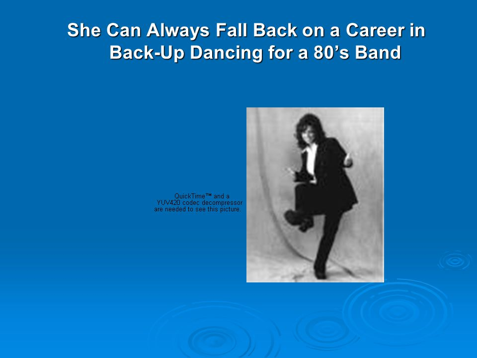 She Can Always Fall Back on a Career in Back-Up Dancing for a 80's Band
