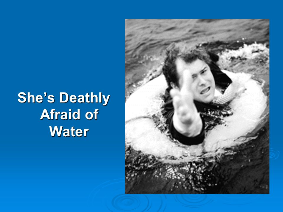 She's Deathly Afraid of Water