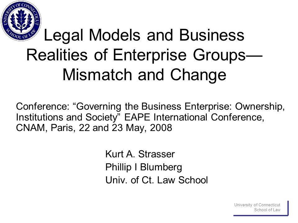 "University of Connecticut School of Law Legal Models and Business Realities of Enterprise Groups— Mismatch and Change Conference: ""Governing the Busin"