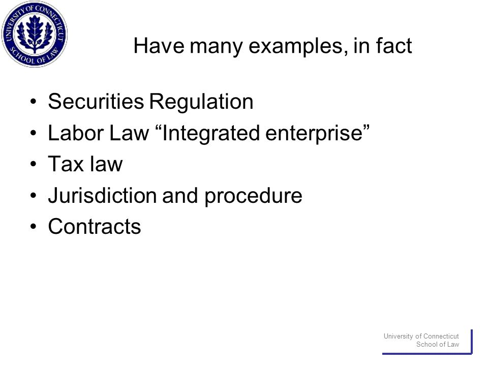 "University of Connecticut School of Law Have many examples, in fact Securities Regulation Labor Law ""Integrated enterprise"" Tax law Jurisdiction and p"