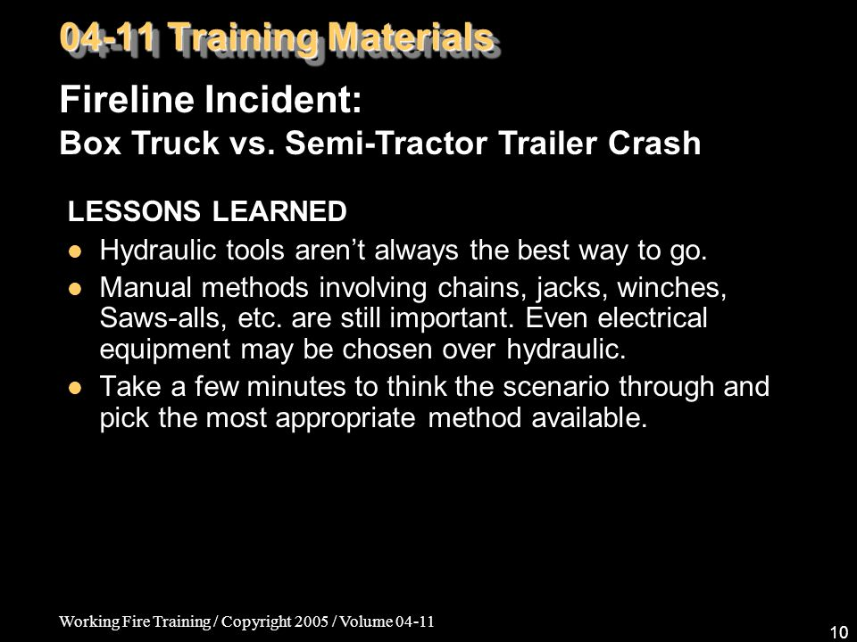 Working Fire Training / Copyright 2005 / Volume LESSONS LEARNED Hydraulic tools aren't always the best way to go.