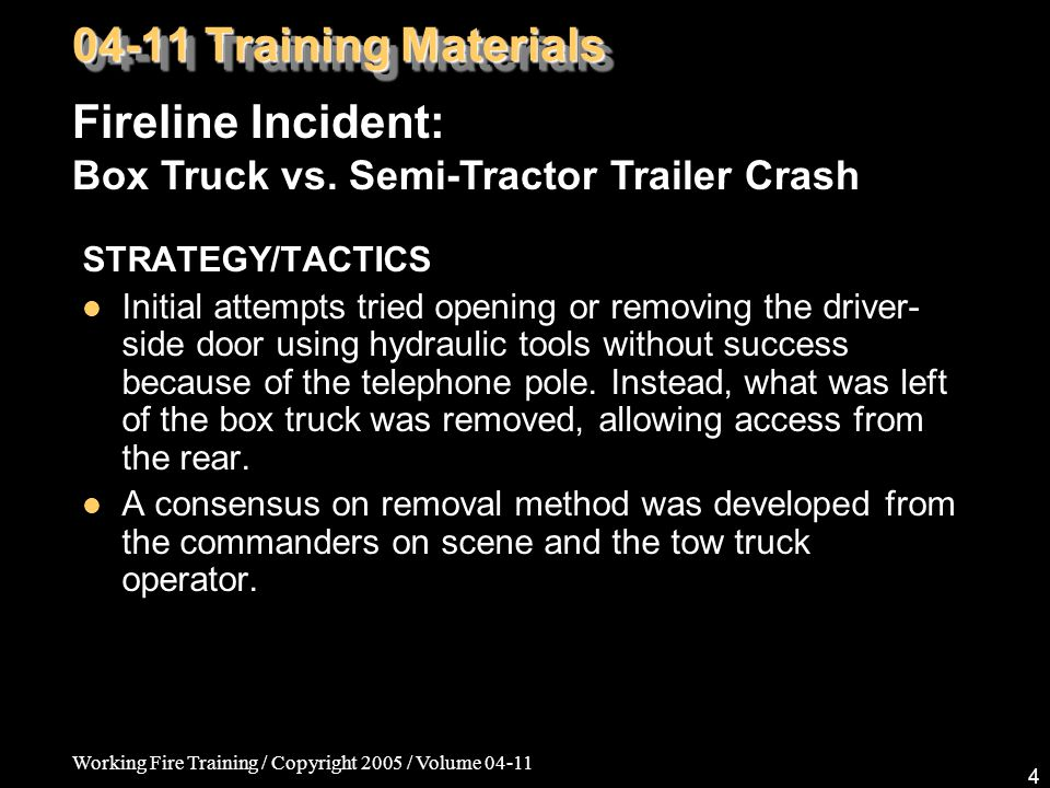 Working Fire Training / Copyright 2005 / Volume STRATEGY/TACTICS Initial attempts tried opening or removing the driver- side door using hydraulic tools without success because of the telephone pole.