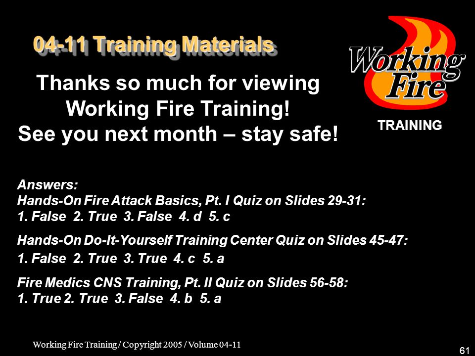 Working Fire Training / Copyright 2005 / Volume Training Materials Thanks so much for viewing Working Fire Training.