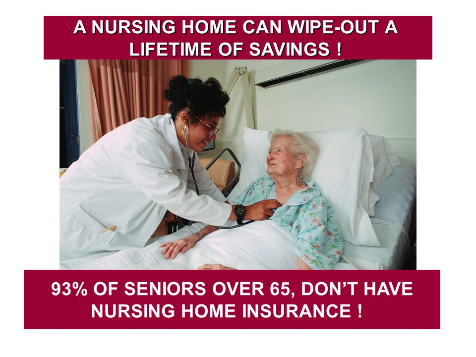 A NURSING HOME CAN WIPE-OUT A LIFETIME OF SAVINGS .