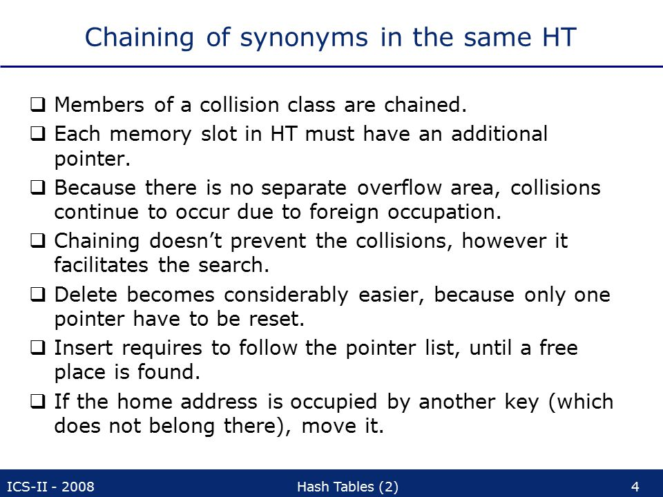 ICS-II - 2008Hash Tables (2)55 Excursus: Pseudo-random numbers  A topic which is well related to hashing  Why pseudo -random numbers  Computer is a good computational menial  Algorithms are always executed reliably in a similar way  Consequence: generating random numbers is not a strength of computers.