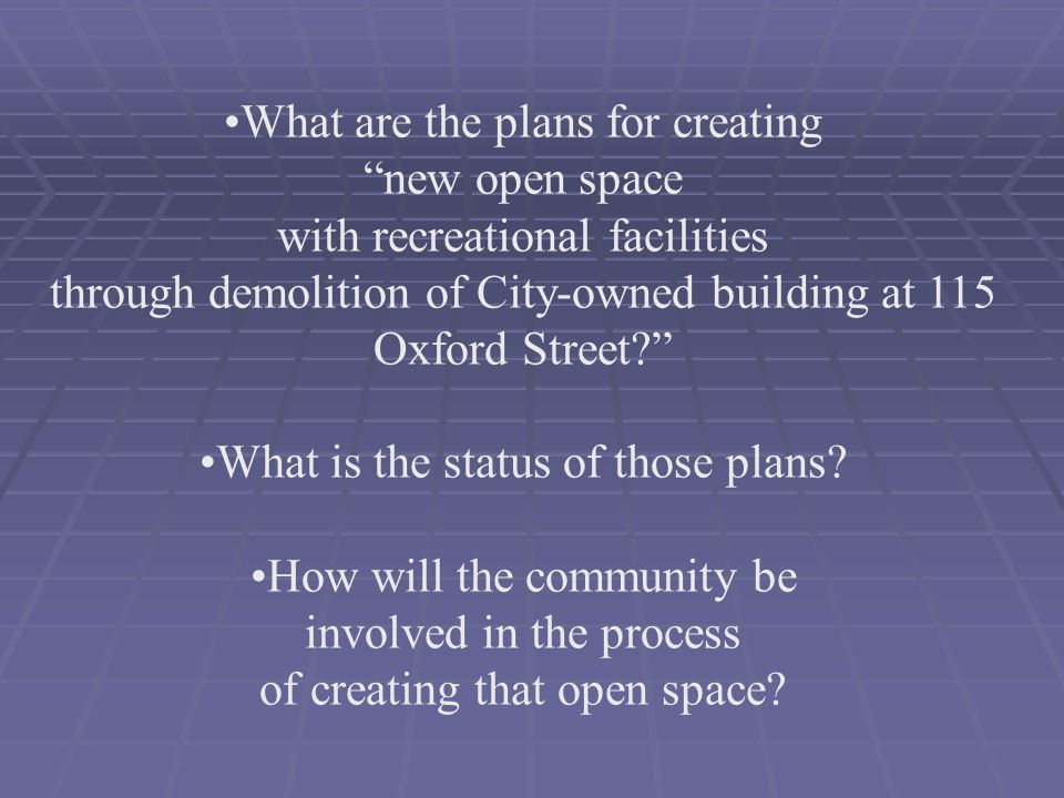 What are the plans for creating new open space with recreational facilities through demolition of City-owned building at 115 Oxford Street What is the status of those plans.