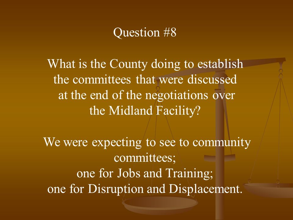 Question #8 What is the County doing to establish the committees that were discussed at the end of the negotiations over the Midland Facility.