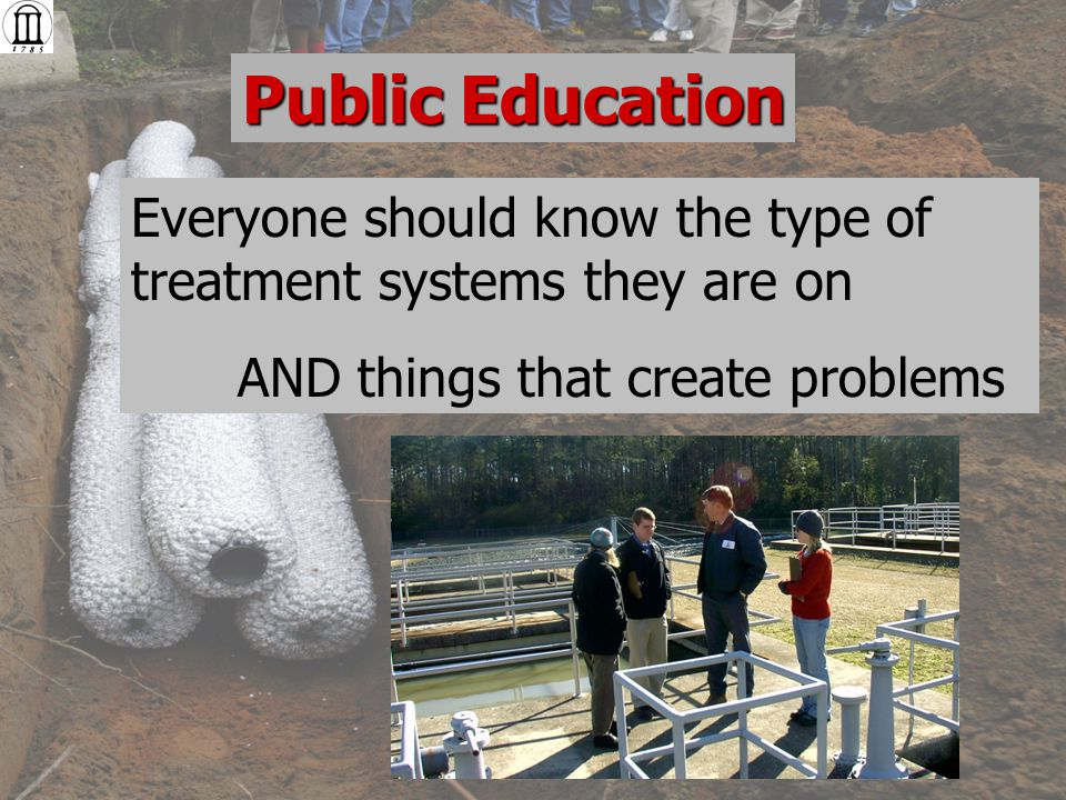 Everyone should know the type of treatment systems they are on AND things that create problems Public Education