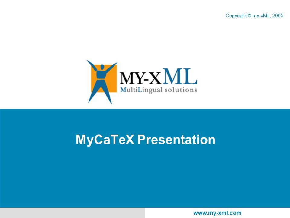 www.my-xml.com MyCaTeX Presentation Copyright © my-xML, 2005