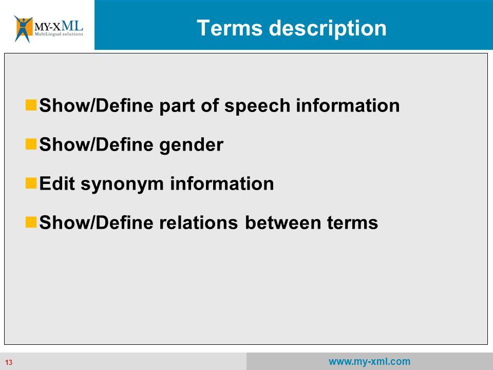 13 www.my-xml.com 13 Terms description Show/Define part of speech information Show/Define gender Edit synonym information Show/Define relations between terms