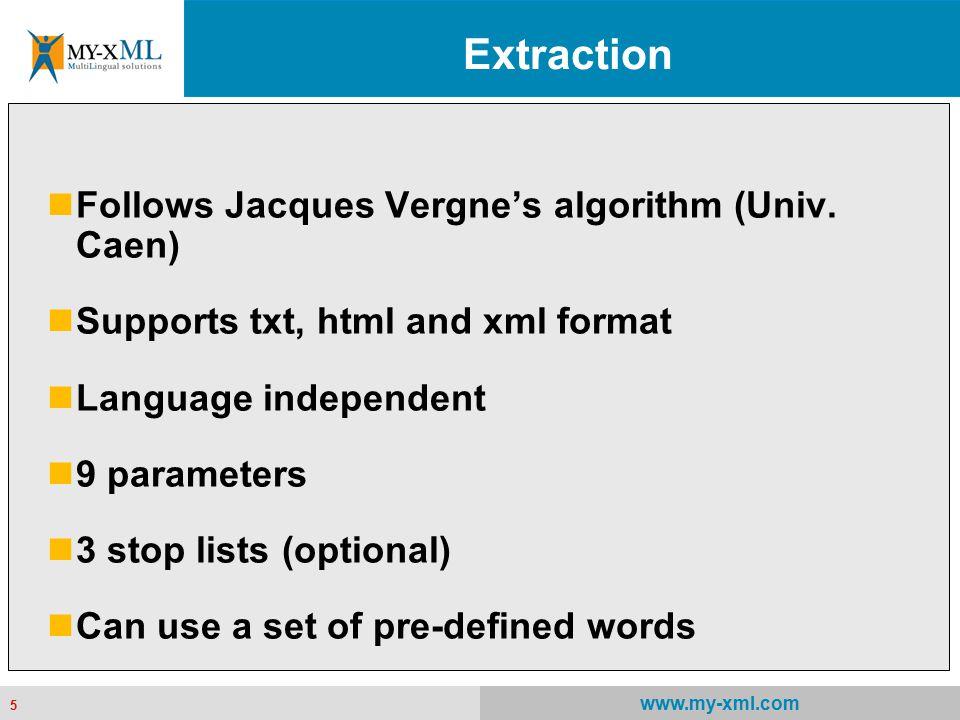 5 www.my-xml.com 5 Extraction Follows Jacques Vergne's algorithm (Univ.