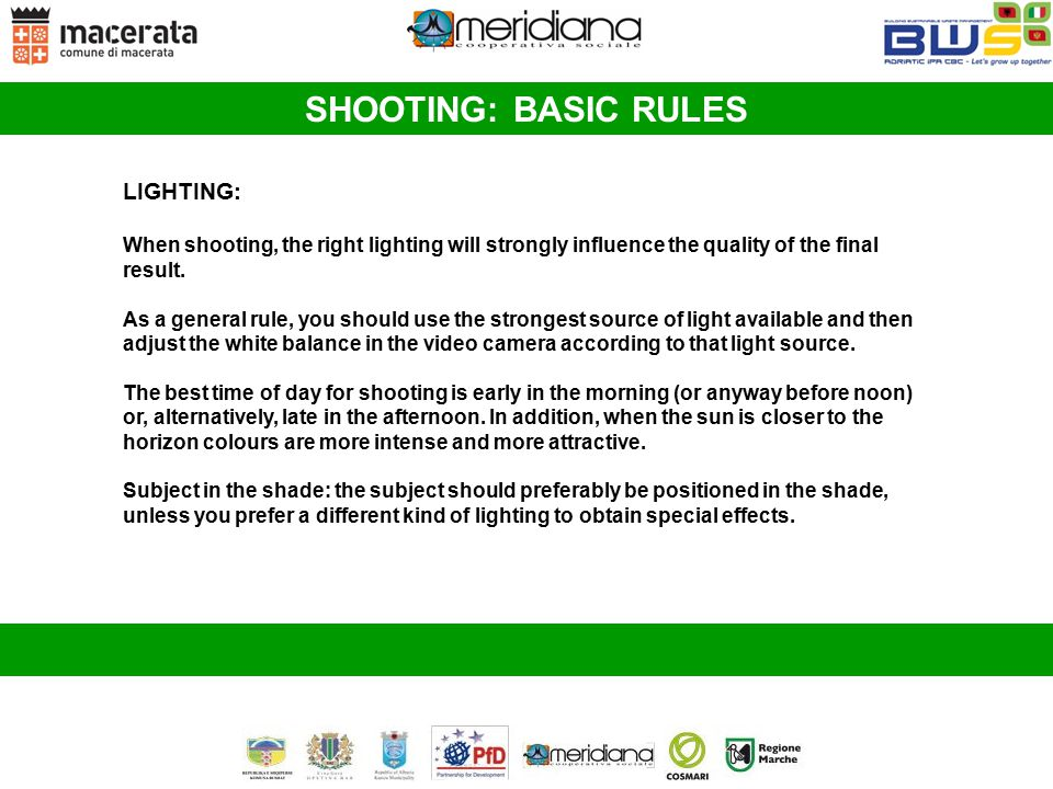 SHOOTING: BASIC RULES LIGHTING: When shooting, the right lighting will strongly influence the quality of the final result. As a general rule, you shou