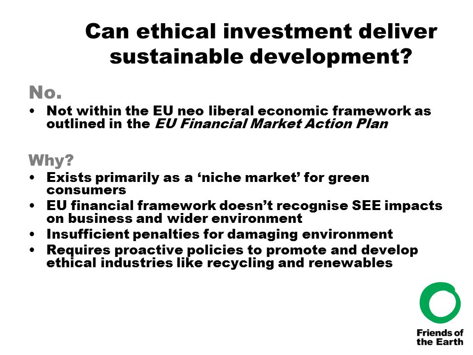 Can ethical investment deliver sustainable development? No. Not within the EU neo liberal economic framework as outlined in the EU Financial Market Ac