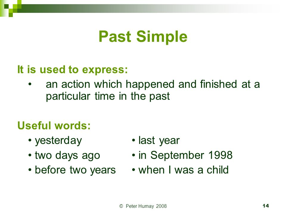 © Peter Humay 200815 Past Simple: exercise 1a 1.I..........................