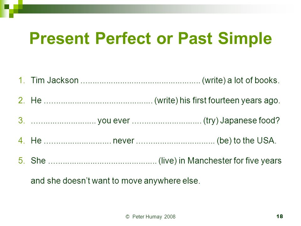 © Peter Humay 200819 Present Perfect or Past Simple 6.They............................