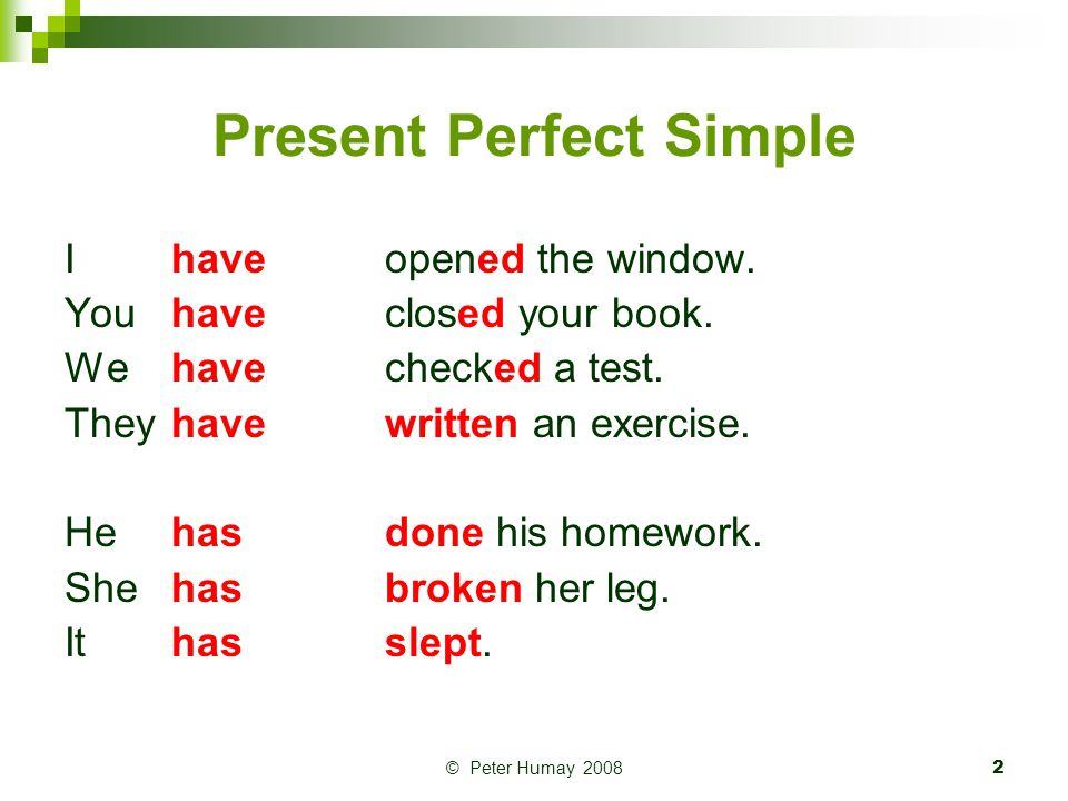 © Peter Humay 20083 Present Perfect Simple QUESTIONS AND NEGATIVES Have you opened the window.