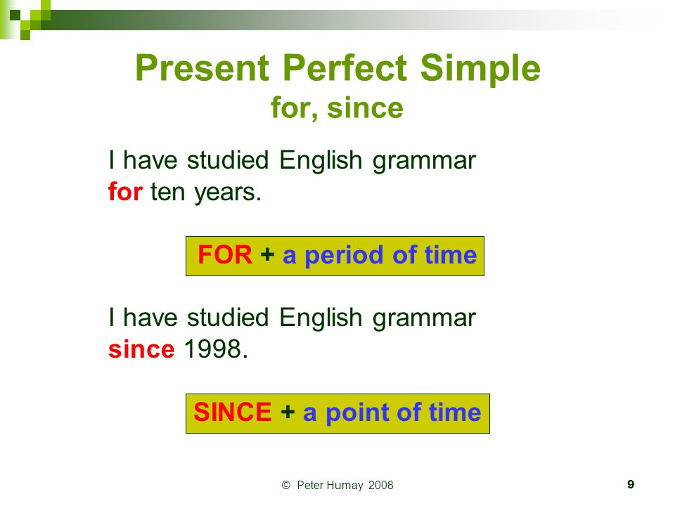 © Peter Humay 200810 Present Perfect: ever, never, for, since 1.She's lived there............................