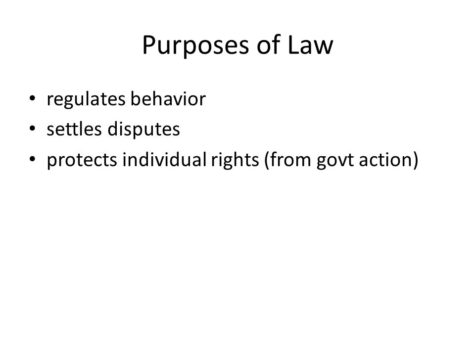 Purposes of Law regulates behavior settles disputes protects individual rights (from govt action)