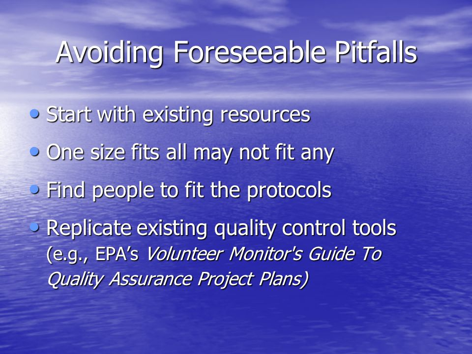 Avoiding Foreseeable Pitfalls Start with existing resources Start with existing resources One size fits all may not fit any One size fits all may not