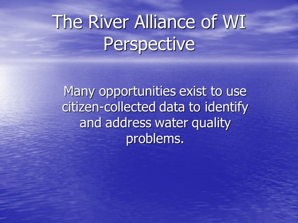 Many opportunities exist to use citizen-collected data to identify and address water quality problems.