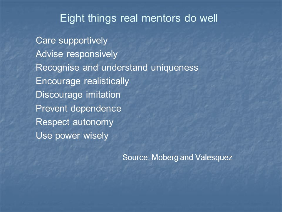 Eight things real mentors do well Care supportively Advise responsively Recognise and understand uniqueness Encourage realistically Discourage imitati