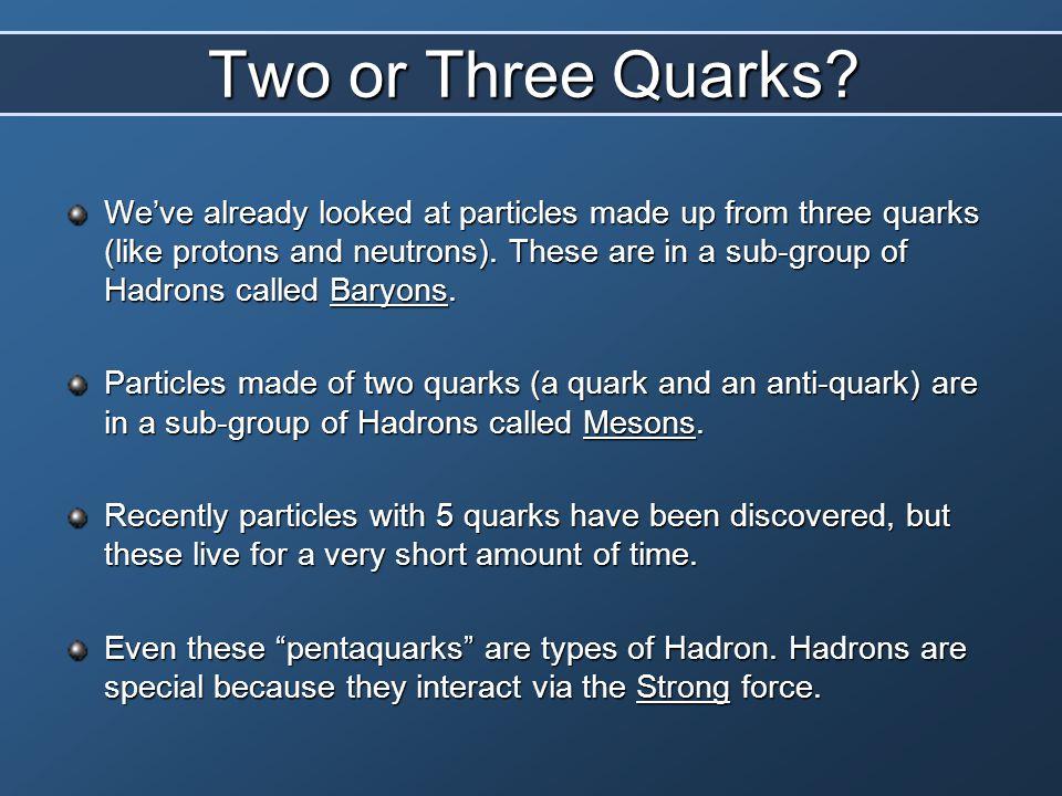 Two or Three Quarks.