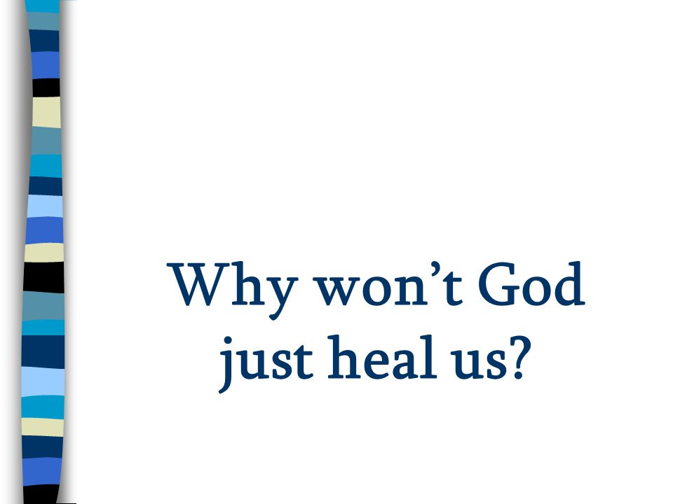 Why won't God just heal us?
