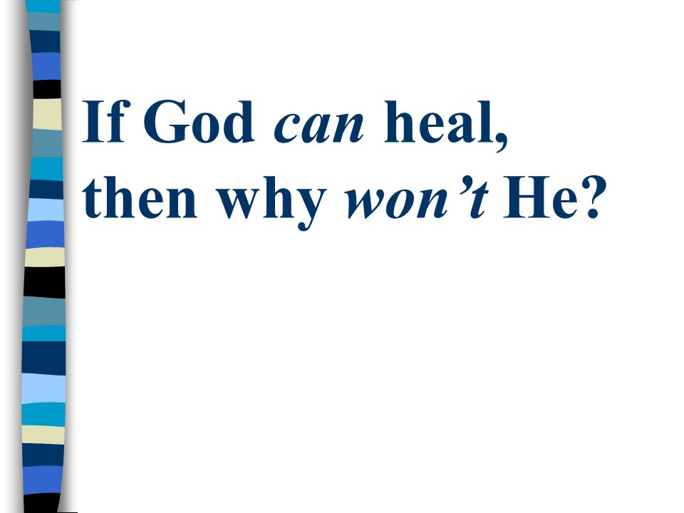 If God can heal, then why won't He?