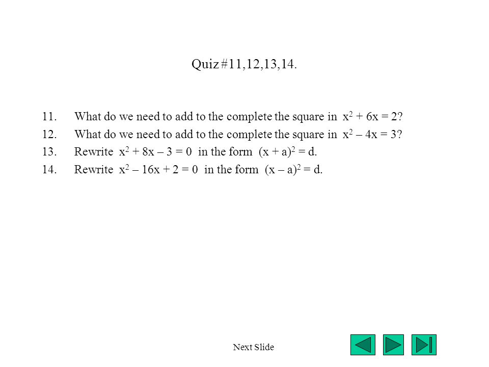 Quiz #11,12,13,14. 11.What do we need to add to the complete the square in x 2 + 6x = 2? 12.What do we need to add to the complete the square in x 2 –
