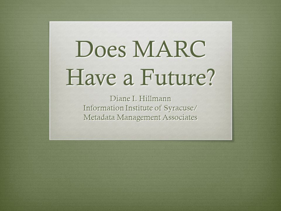 Does MARC Have a Future. Diane I.