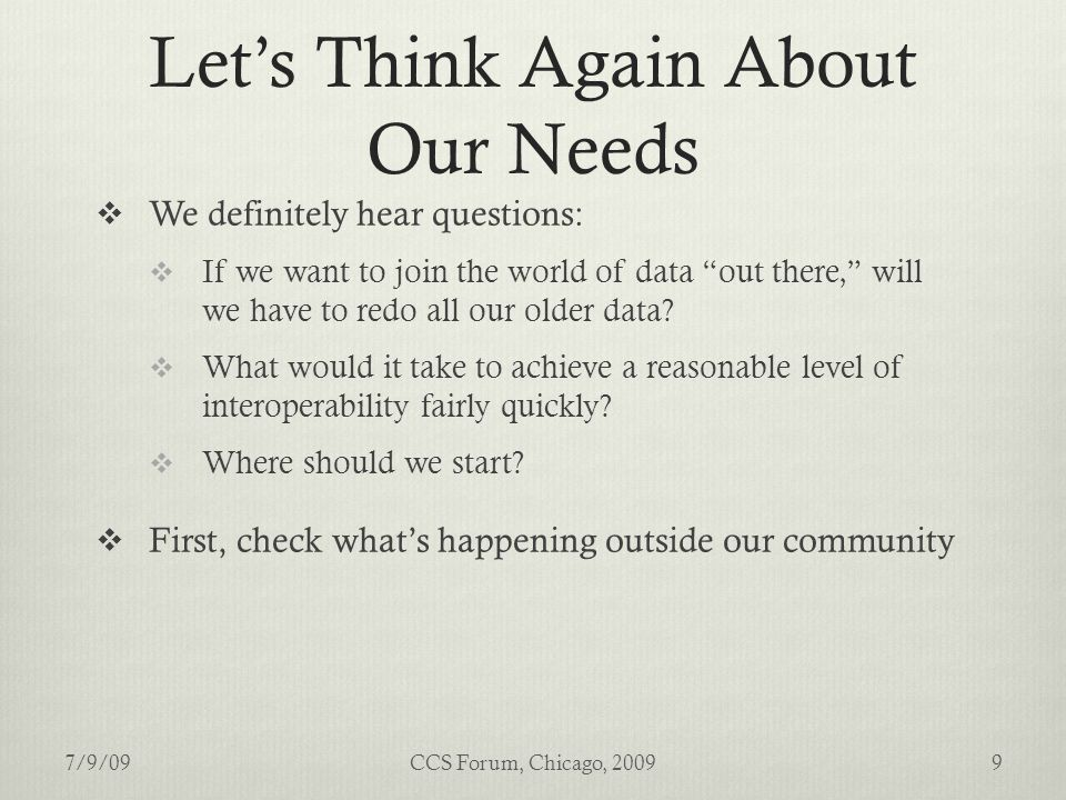 Let's Think Again About Our Needs  We definitely hear questions:  If we want to join the world of data out there, will we have to redo all our older data.