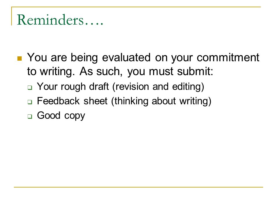 Reminders…. You are being evaluated on your commitment to writing.