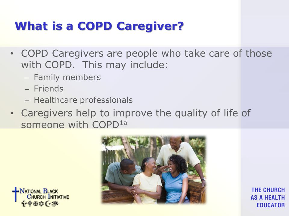 What is a COPD Caregiver. COPD Caregivers are people who take care of those with COPD.