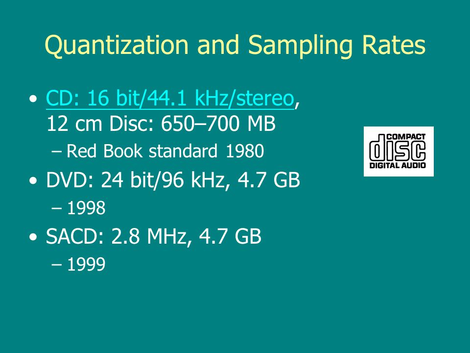 Quantization 4-bit vs. 8-bit the higher the bit-rate, the greater the dynamic range (from loud to soft) 1-bit=6 bB, 16- bit=96 dB