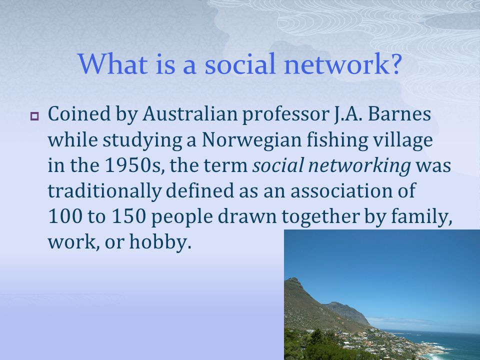 What is a social network.  Coined by Australian professor J.A.
