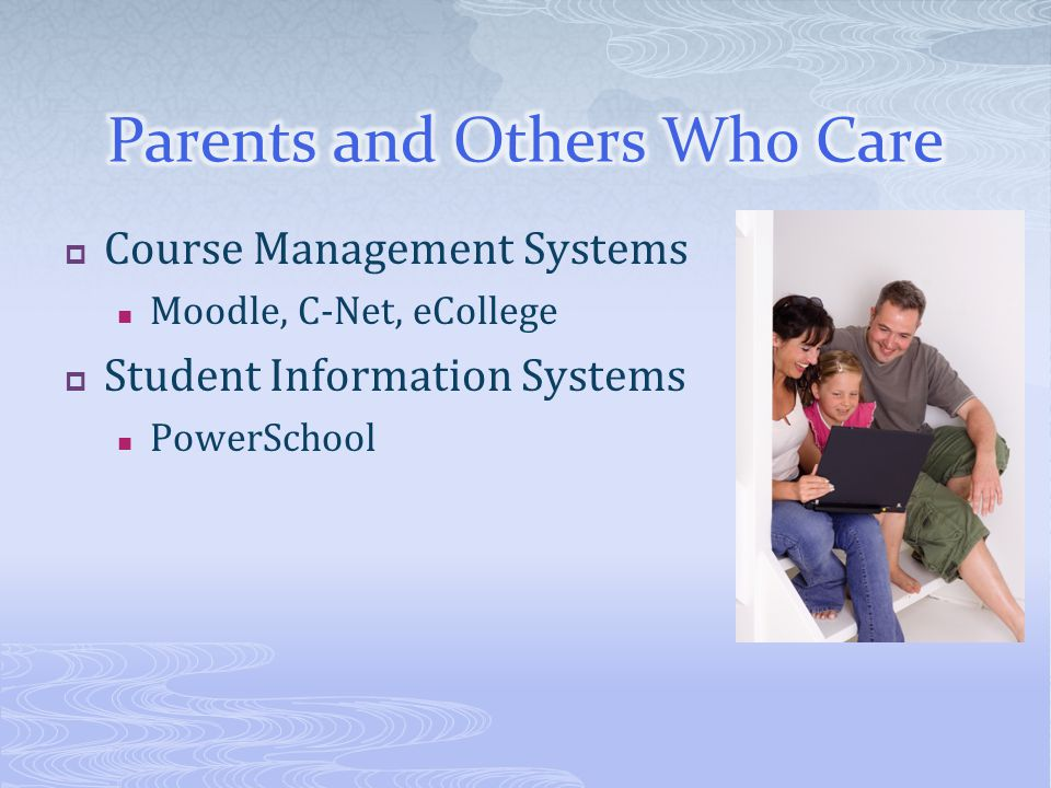  Course Management Systems Moodle, C-Net, eCollege  Student Information Systems PowerSchool