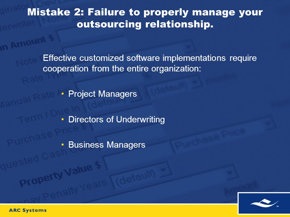 Mistake 2: Failure to properly manage your outsourcing relationship. Effective customized software implementations require cooperation from the entire