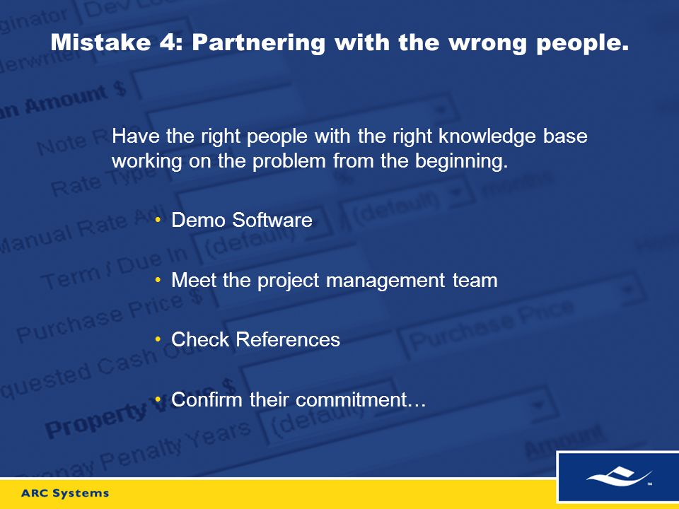 Mistake 4: Partnering with the wrong people. Have the right people with the right knowledge base working on the problem from the beginning. Demo Softw