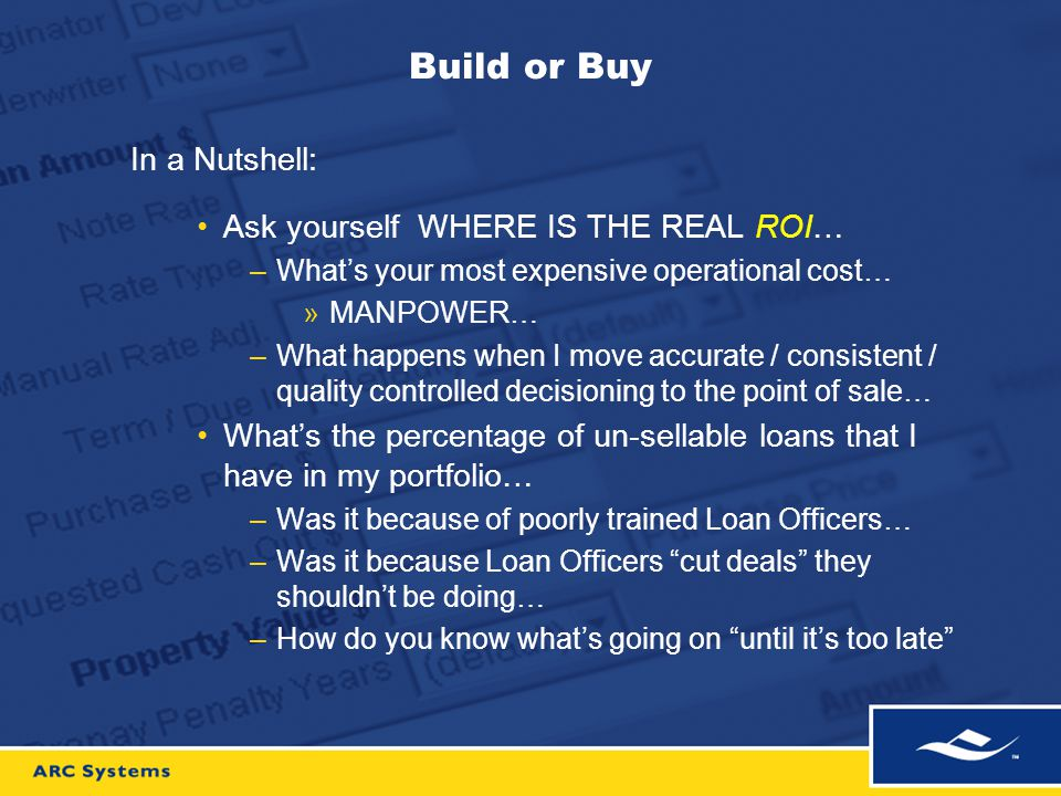 Build or Buy In a Nutshell: Ask yourself WHERE IS THE REAL ROI… –What's your most expensive operational cost… »MANPOWER… –What happens when I move acc
