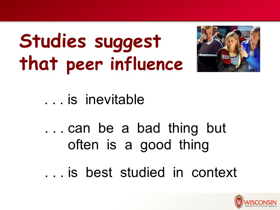 Studies suggest that peer influence... is inevitable...