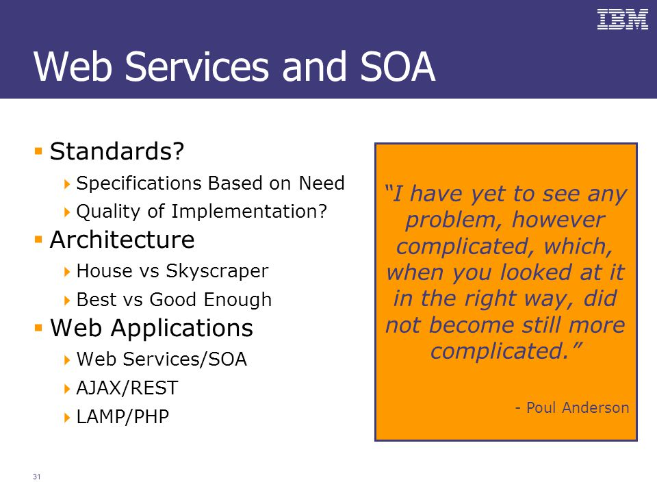 31 Web Services and SOA  Standards.  Specifications Based on Need  Quality of Implementation.