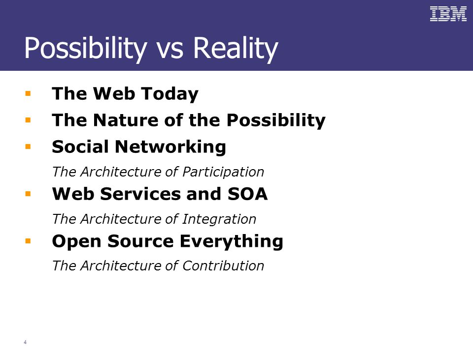 4 Possibility vs Reality  The Web Today  The Nature of the Possibility  Social Networking The Architecture of Participation  Web Services and SOA The Architecture of Integration  Open Source Everything The Architecture of Contribution