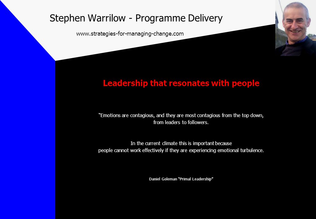 "Stephen Warrilow - Programme Delivery www.strategies-for-managing-change.com Leadership that resonates with people ""Emotions are contagious, and they"