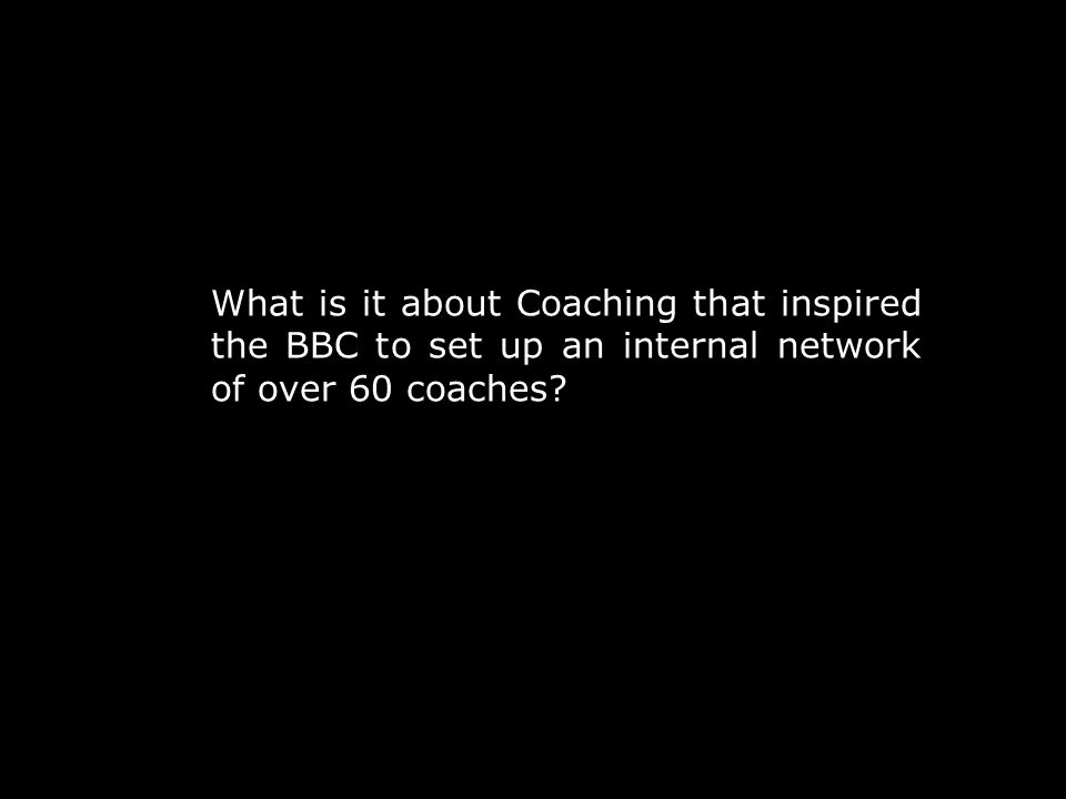 What is it about Coaching that inspired the BBC to set up an internal network of over 60 coaches?